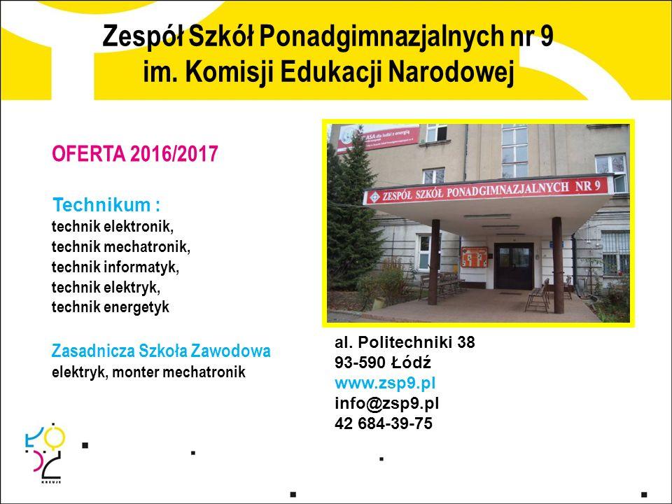 Zespół Szkół Ponadgimnazjalnych nr 9 im. Komisji Edukacji Narodowej al. Politechniki 38 93-590 Łódź www.zsp9.pl info@zsp9.pl 42 684-39-75 OFERTA 2016/