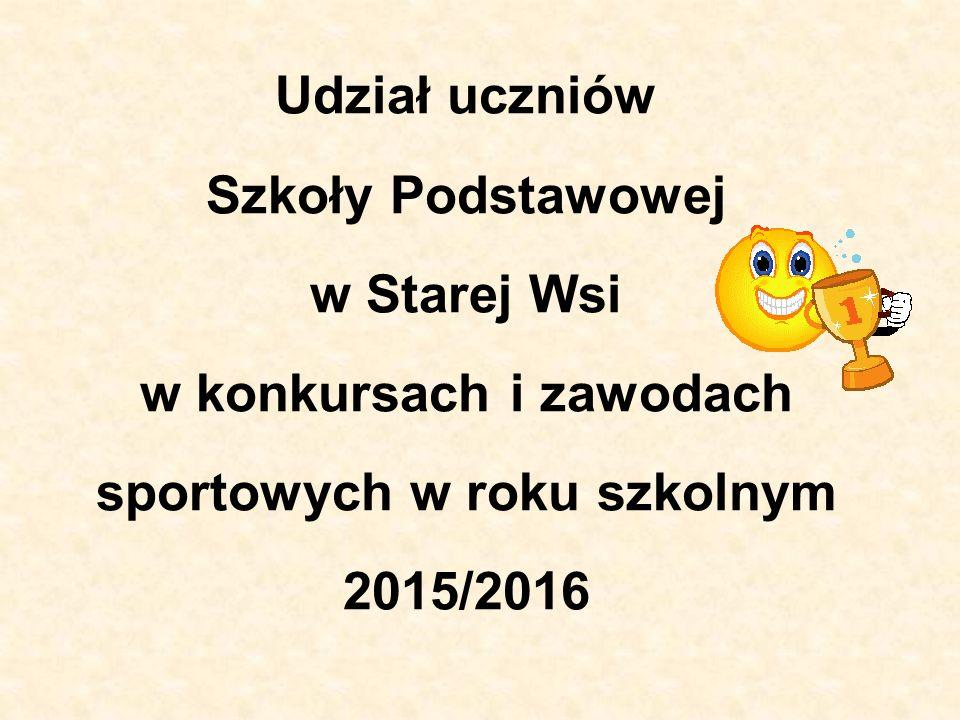 Udział uczniów Szkoły Podstawowej w Starej Wsi w konkursach i zawodach sportowych w roku szkolnym 2015/2016