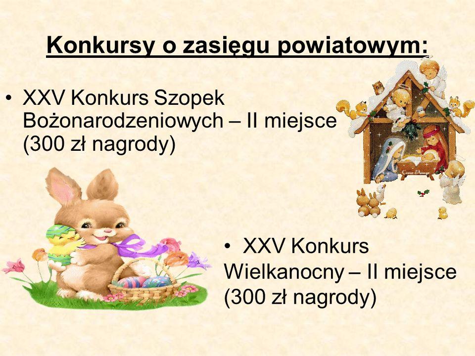 Konkursy o zasięgu powiatowym: XXV Konkurs Szopek Bożonarodzeniowych – II miejsce (300 zł nagrody) XXV Konkurs Wielkanocny – II miejsce (300 zł nagrody)