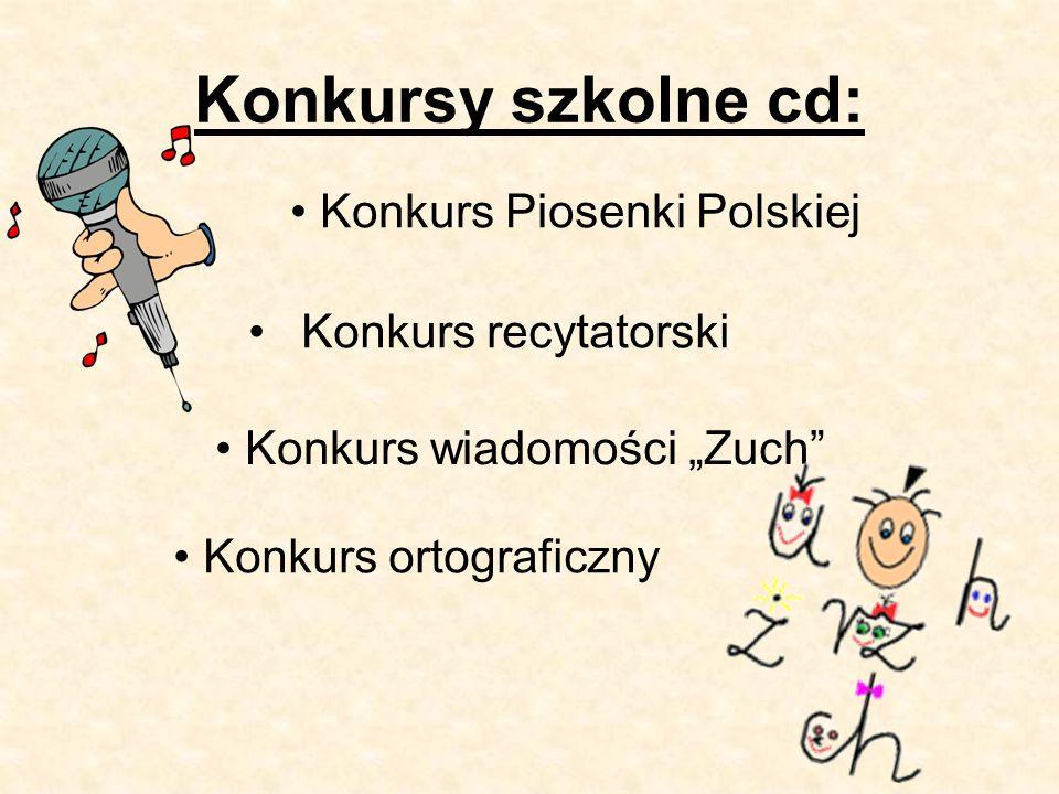 """Konkursy szkolne cd: Konkurs recytatorski Konkurs wiadomości """"Zuch Konkurs ortograficzny Konkurs Piosenki Polskiej"""