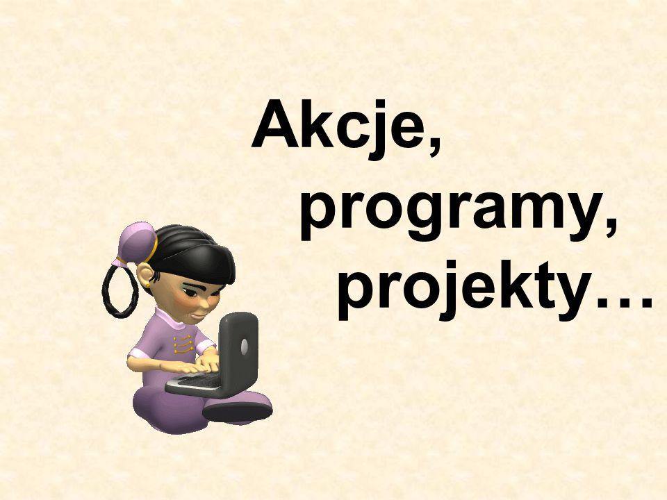 Akcje, programy, projekty…