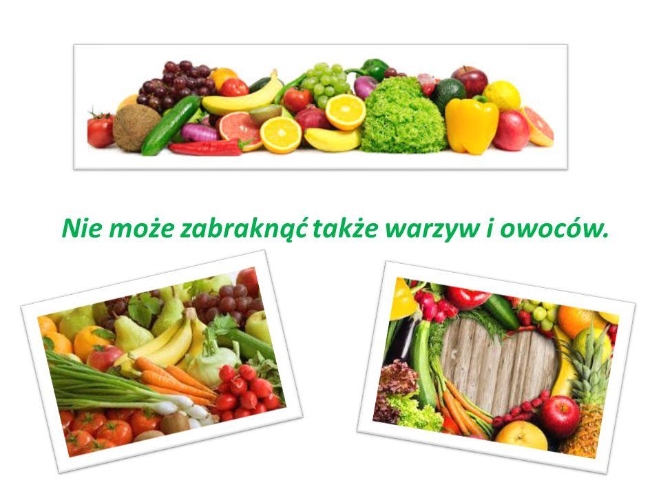 Nie może zabraknąć także warzyw i owoców.