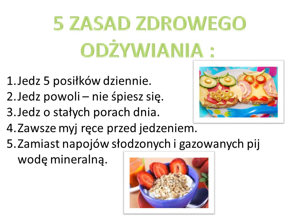 1.Jedz 5 posiłków dziennie. 2.Jedz powoli – nie śpiesz się.