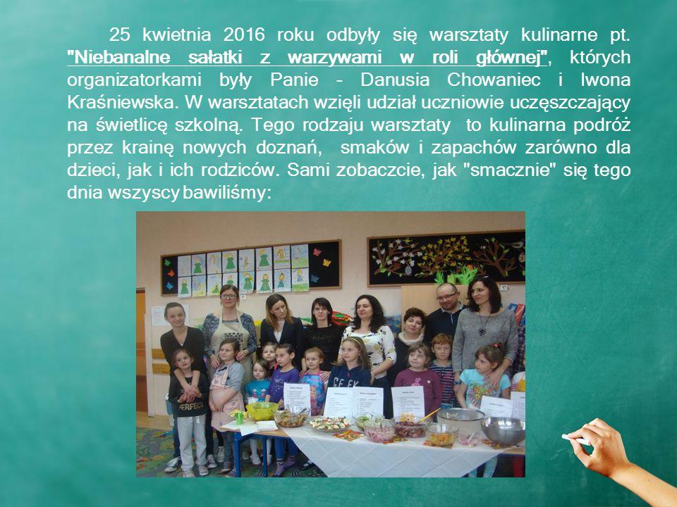 25 kwietnia 2016 roku odbyły się warsztaty kulinarne pt.