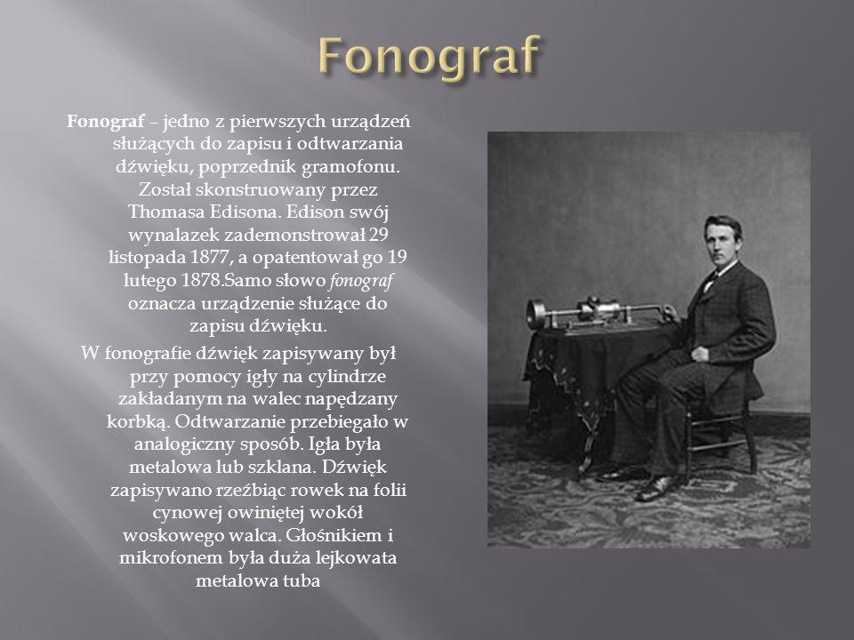 Fonograf – jedno z pierwszych urządzeń służących do zapisu i odtwarzania dźwięku, poprzednik gramofonu.