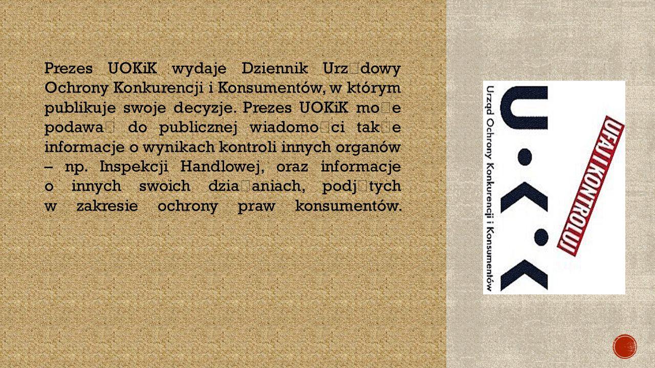 Prezes UOKiK wydaje Dziennik Urz ę dowy Ochrony Konkurencji i Konsumentów, w którym publikuje swoje decyzje.
