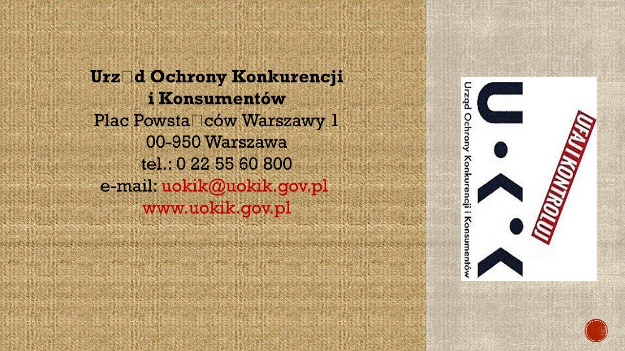 Urz ą d Ochrony Konkurencji i Konsumentów Plac Powsta ń ców Warszawy 1 00-950 Warszawa tel.: 0 22 55 60 800 e-mail: uokik@uokik.gov.pl www.uokik.gov.pl