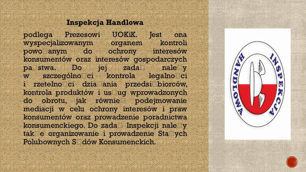 Inspekcja Handlowa podlega Prezesowi UOKiK.
