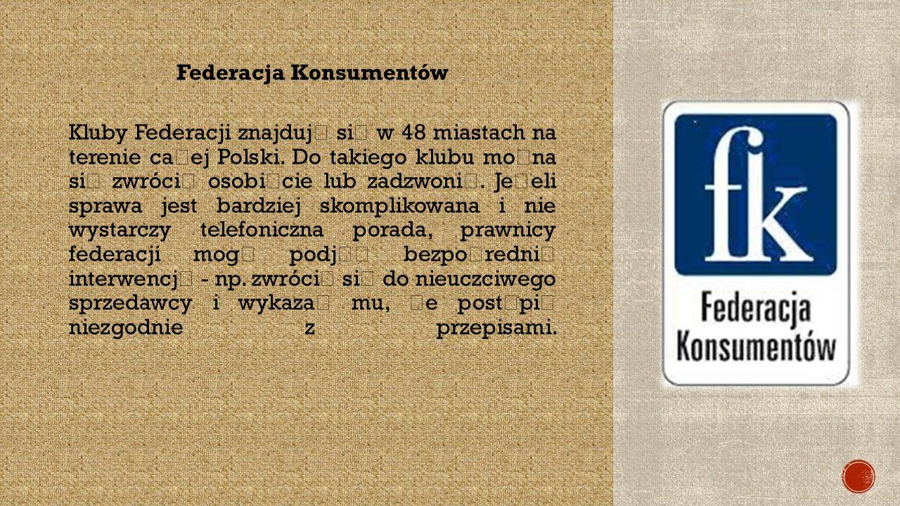Federacja Konsumentów Kluby Federacji znajduj ą si ę w 48 miastach na terenie ca ł ej Polski.