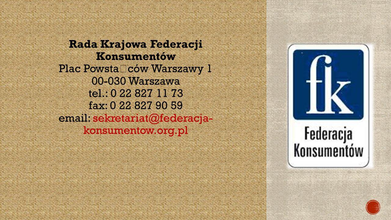 Rada Krajowa Federacji Konsumentów Plac Powsta ń ców Warszawy 1 00-030 Warszawa tel.: 0 22 827 11 73 fax: 0 22 827 90 59 email: sekretariat@federacja- konsumentow.org.pl