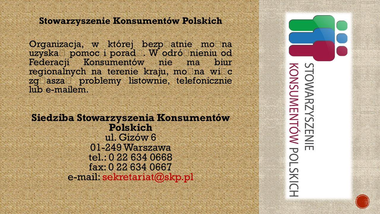 Stowarzyszenie Konsumentów Polskich Organizacja, w której bezp ł atnie mo ż na uzyska ć pomoc i porad ę.