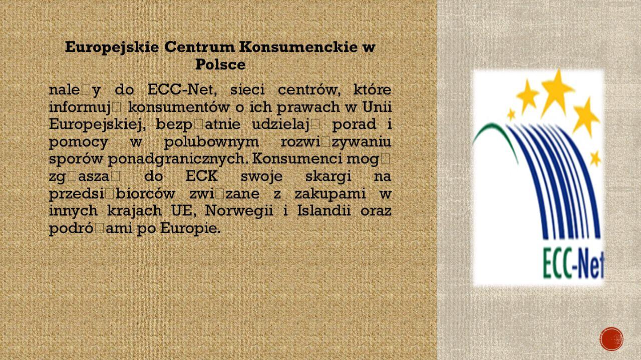 Europejskie Centrum Konsumenckie w Polsce nale ż y do ECC-Net, sieci centrów, które informuj ą konsumentów o ich prawach w Unii Europejskiej, bezp ł atnie udzielaj ą porad i pomocy w polubownym rozwi ą zywaniu sporów ponadgranicznych.