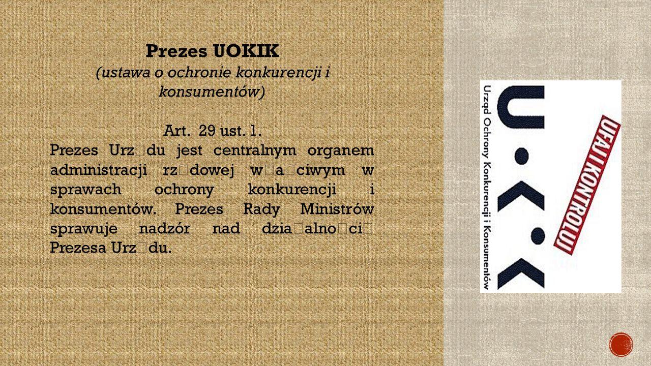 Prezes UOKIK (ustawa o ochronie konkurencji i konsumentów) Art.