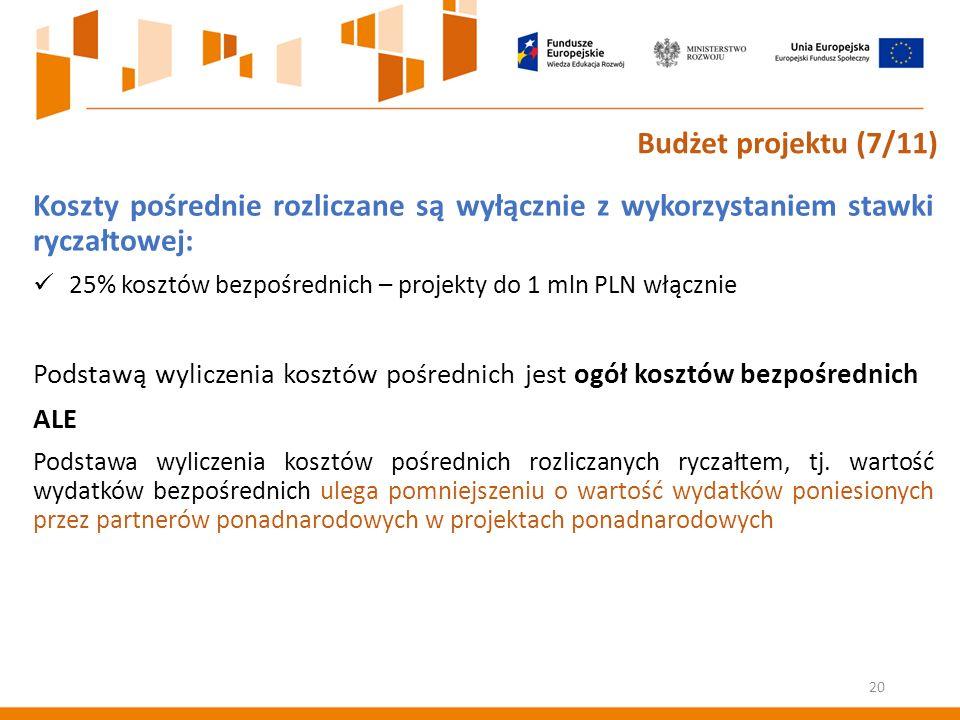 Koszty pośrednie rozliczane są wyłącznie z wykorzystaniem stawki ryczałtowej: 25% kosztów bezpośrednich – projekty do 1 mln PLN włącznie Podstawą wyliczenia kosztów pośrednich jest ogół kosztów bezpośrednich ALE Podstawa wyliczenia kosztów pośrednich rozliczanych ryczałtem, tj.