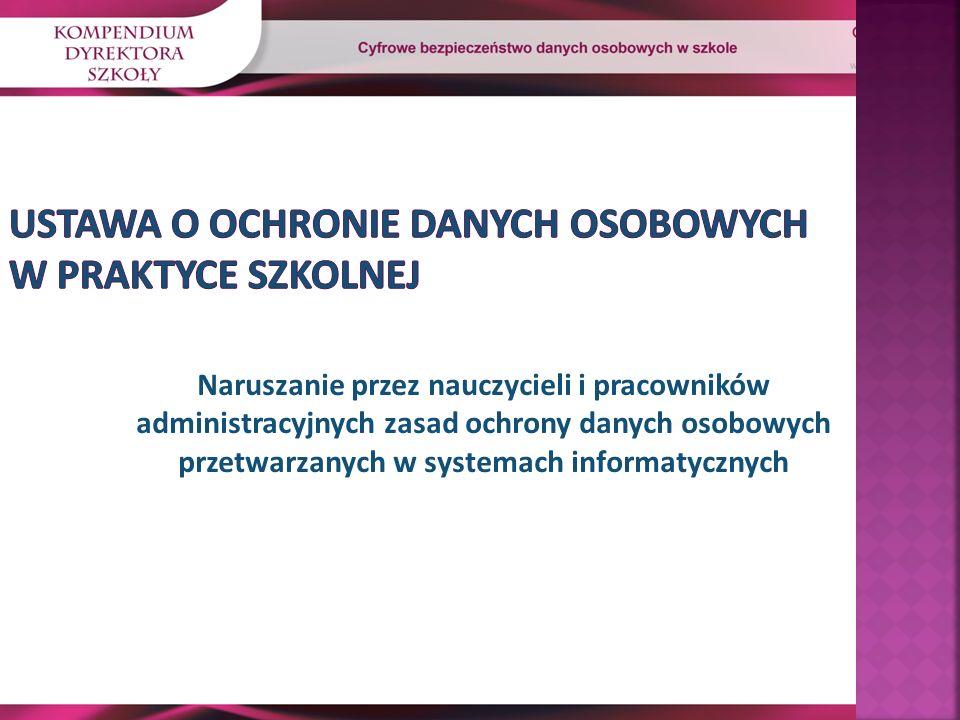 Naruszanie przez nauczycieli i pracowników administracyjnych zasad ochrony danych osobowych przetwarzanych w systemach informatycznych