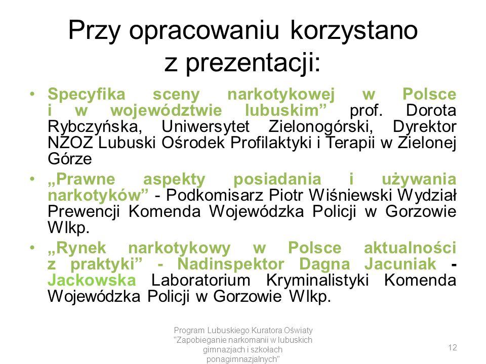 Przy opracowaniu korzystano z prezentacji: Specyfika sceny narkotykowej w Polsce i w województwie lubuskim prof.