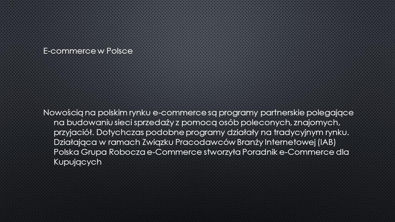 E-commerce w Polsce Nowością na polskim rynku e-commerce są programy partnerskie polegające na budowaniu sieci sprzedaży z pomocą osób poleconych, znajomych, przyjaciół.