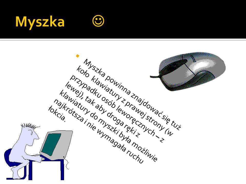  ergonomiczna, o specjalnym kształcie i miejscu na nadgarstki lub ze specjalną podstawką pod nadgarstki,  ustawiona tak, aby nie trzeba było do niej