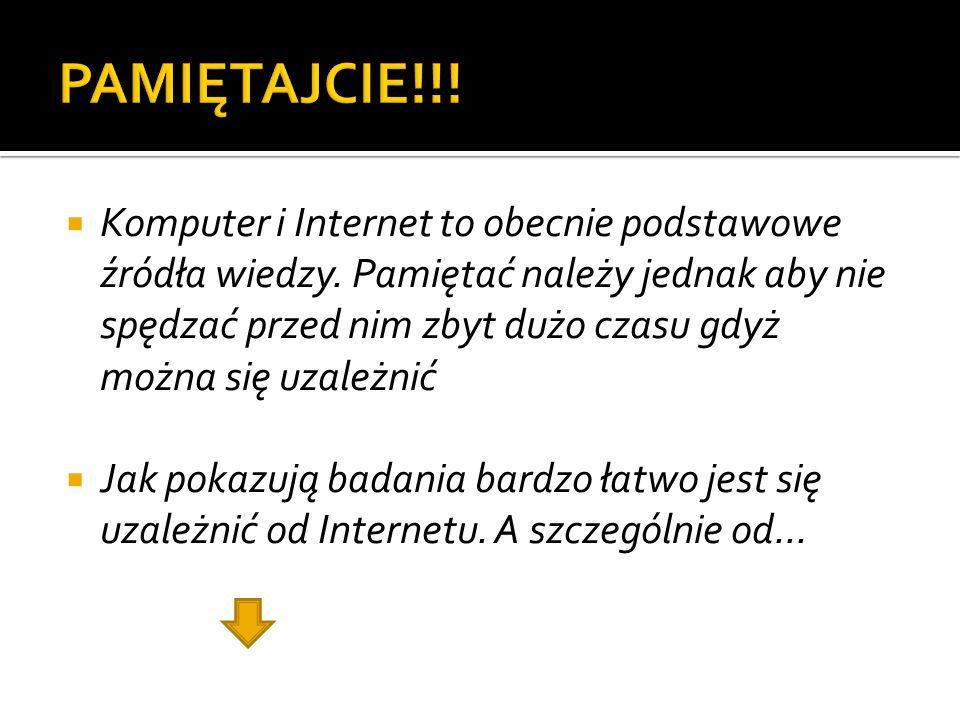  Komputer i Internet to obecnie podstawowe źródła wiedzy.
