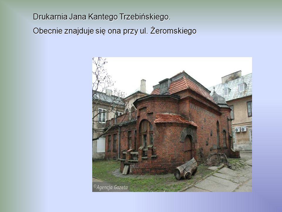 Drukarnia Jana Kantego Trzebińskiego. Obecnie znajduje się ona przy ul. Żeromskiego