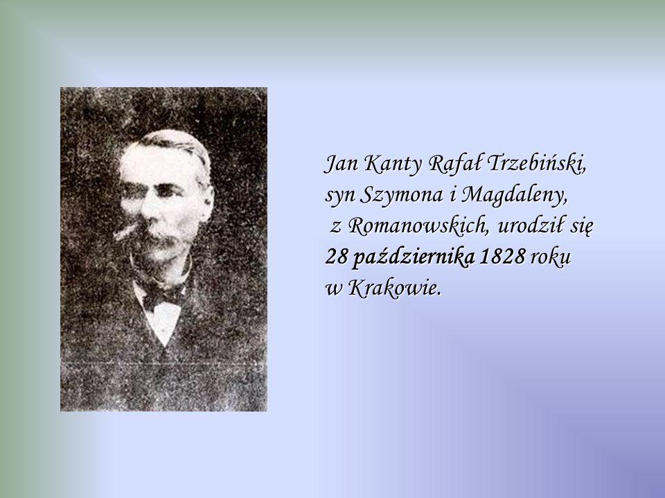 Jan Kanty Rafał Trzebiński, syn Szymona i Magdaleny, z Romanowskich, urodził się 28 października 1828 roku w Krakowie.