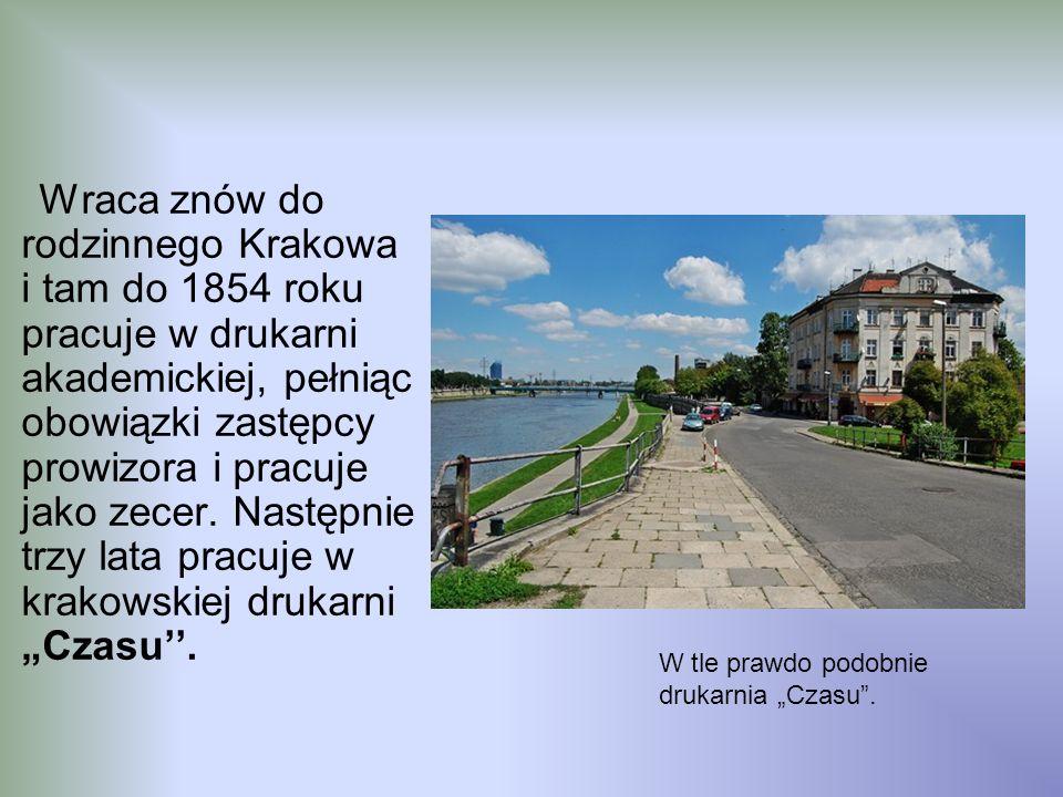 Wraca znów do rodzinnego Krakowa i tam do 1854 roku pracuje w drukarni akademickiej, pełniąc obowiązki zastępcy prowizora i pracuje jako zecer. Następ