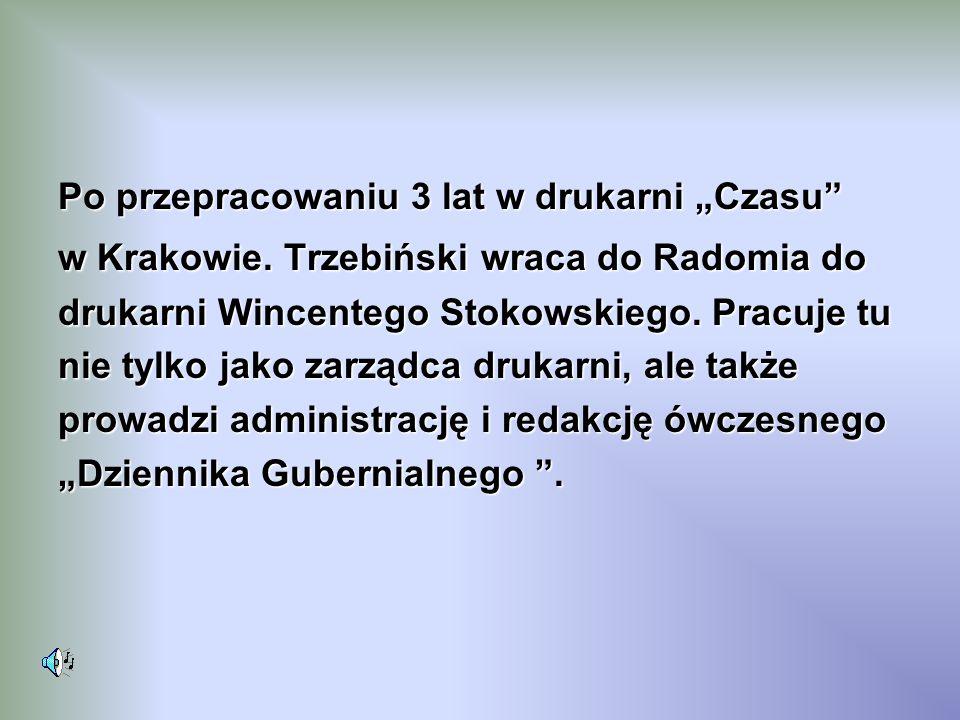 Ślub Trzebińskiego Mając 33 lata Trzebiński żeni się z córka Jakuba Czempińskiego- właściciela drukarni przy obecnej ul.Żeromskiego 28, która to drukarnia przeszła w spadku na Jana Kantego Trzebińskiego i jego żonę.