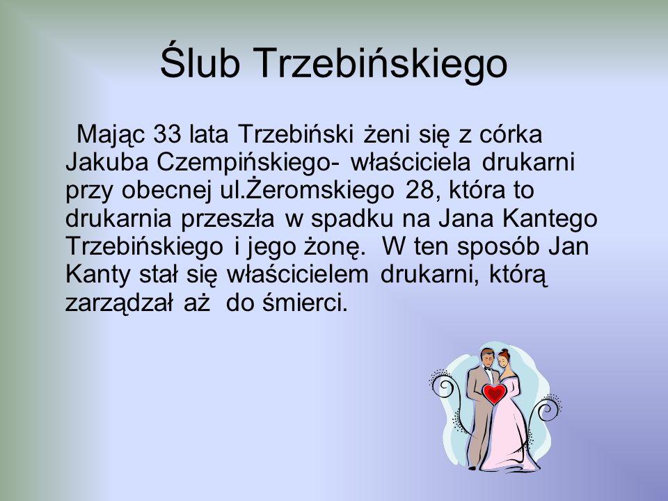 Ślub Trzebińskiego Mając 33 lata Trzebiński żeni się z córka Jakuba Czempińskiego- właściciela drukarni przy obecnej ul.Żeromskiego 28, która to druka