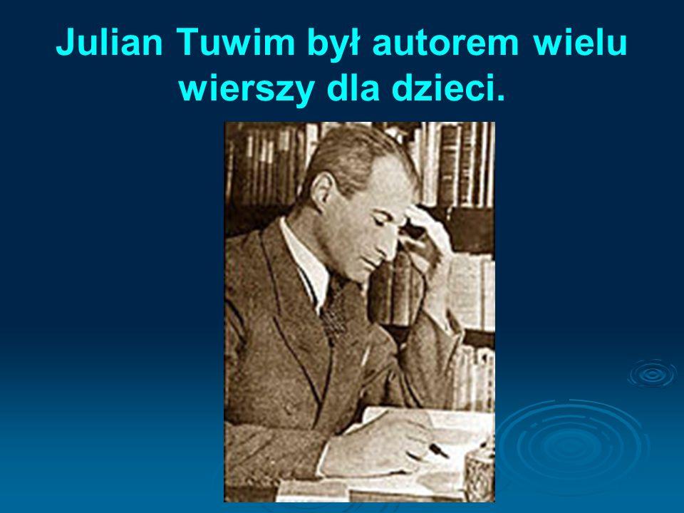 Julian Tuwim był autorem wielu wierszy dla dzieci.