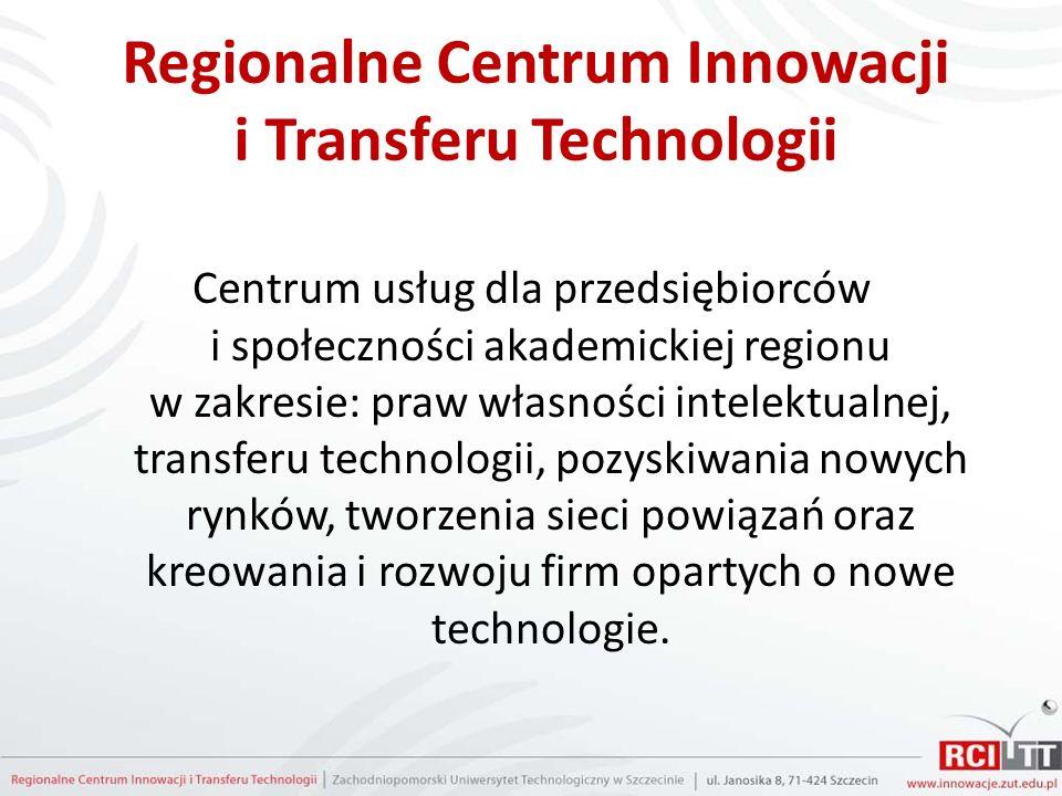 Regionalne Centrum Innowacji i Transferu Technologii Centrum usług dla przedsiębiorców i społeczności akademickiej regionu w zakresie: praw własności intelektualnej, transferu technologii, pozyskiwania nowych rynków, tworzenia sieci powiązań oraz kreowania i rozwoju firm opartych o nowe technologie.