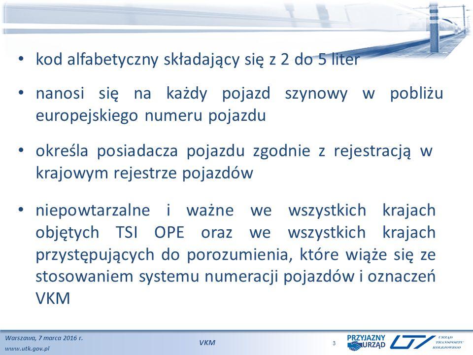 www.utk.gov.pl Warszawa, 7 marca 2016 r. VKM 3 kod alfabetyczny składający się z 2 do 5 liter nanosi się na każdy pojazd szynowy w pobliżu europejskie