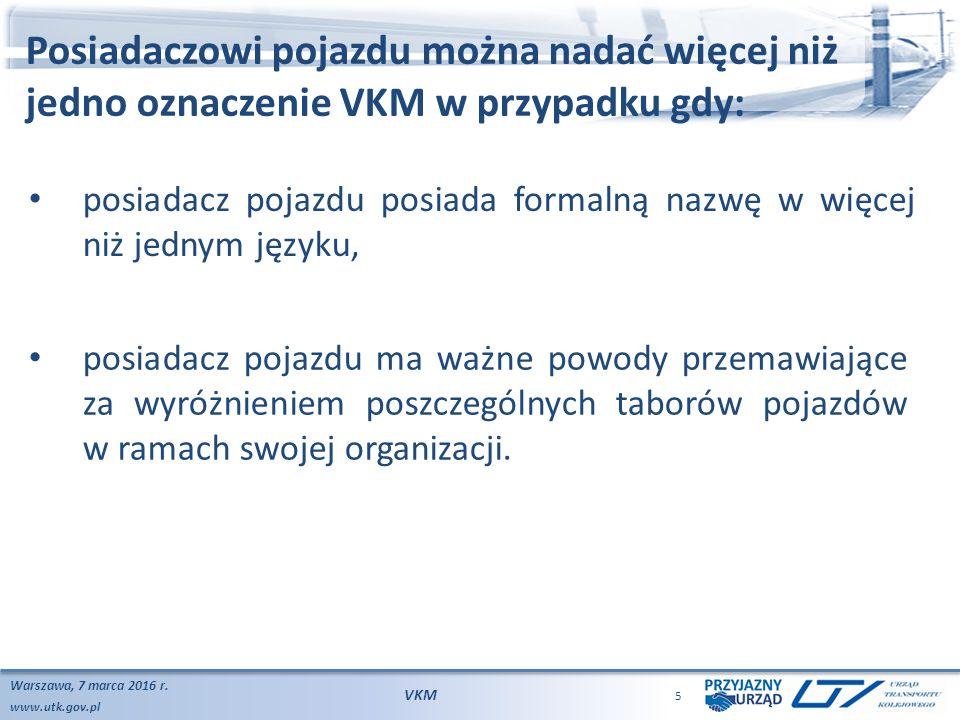 www.utk.gov.pl Posiadaczowi pojazdu można nadać więcej niż jedno oznaczenie VKM w przypadku gdy: Warszawa, 7 marca 2016 r. VKM 5 posiadacz pojazdu ma