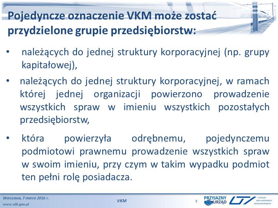www.utk.gov.pl Pojedyncze oznaczenie VKM może zostać przydzielone grupie przedsiębiorstw: Warszawa, 7 marca 2016 r. VKM 6 należących do jednej struktu