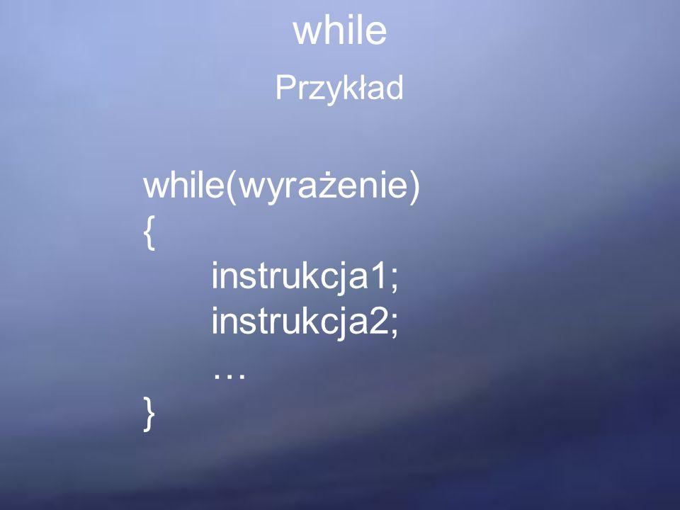 while Przykład while(wyrażenie) { instrukcja1; instrukcja2; … }