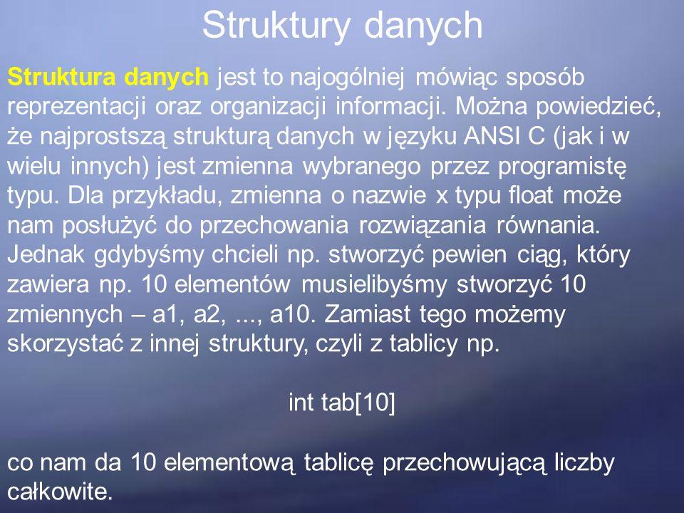 Struktury danych Struktura danych jest to najogólniej mówiąc sposób reprezentacji oraz organizacji informacji.