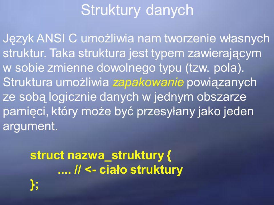 Struktury danych Język ANSI C umożliwia nam tworzenie własnych struktur.