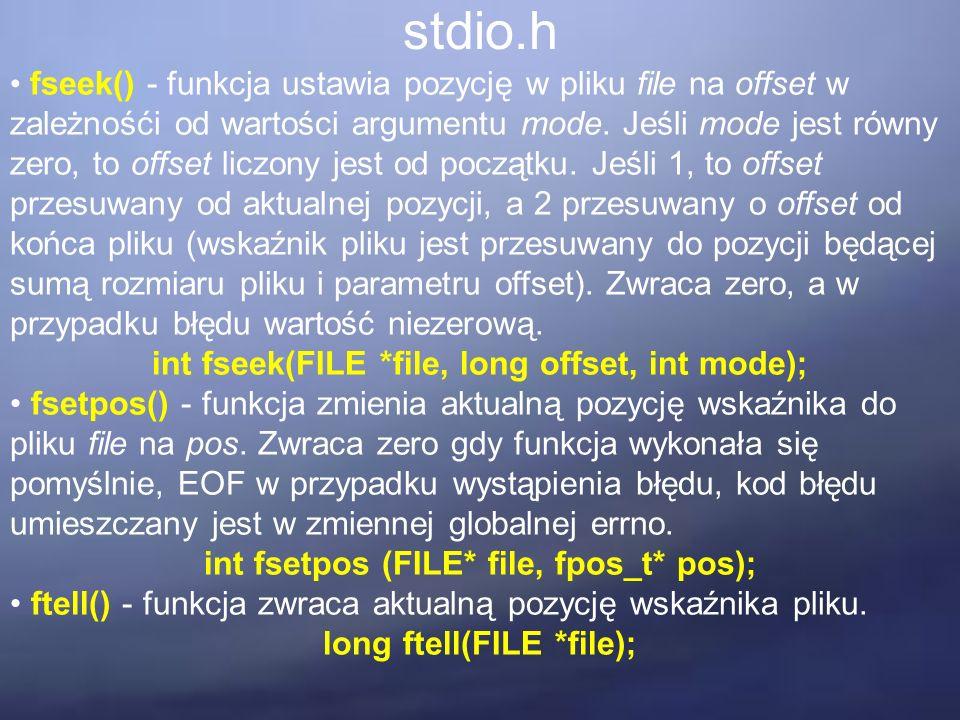 stdio.h fseek() - funkcja ustawia pozycję w pliku file na offset w zależnośći od wartości argumentu mode.