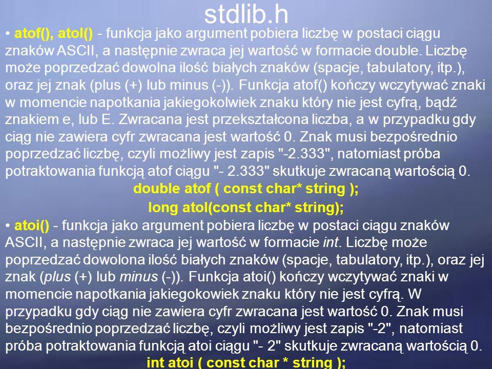 stdlib.h atof(), atol() - funkcja jako argument pobiera liczbę w postaci ciągu znaków ASCII, a następnie zwraca jej wartość w formacie double.