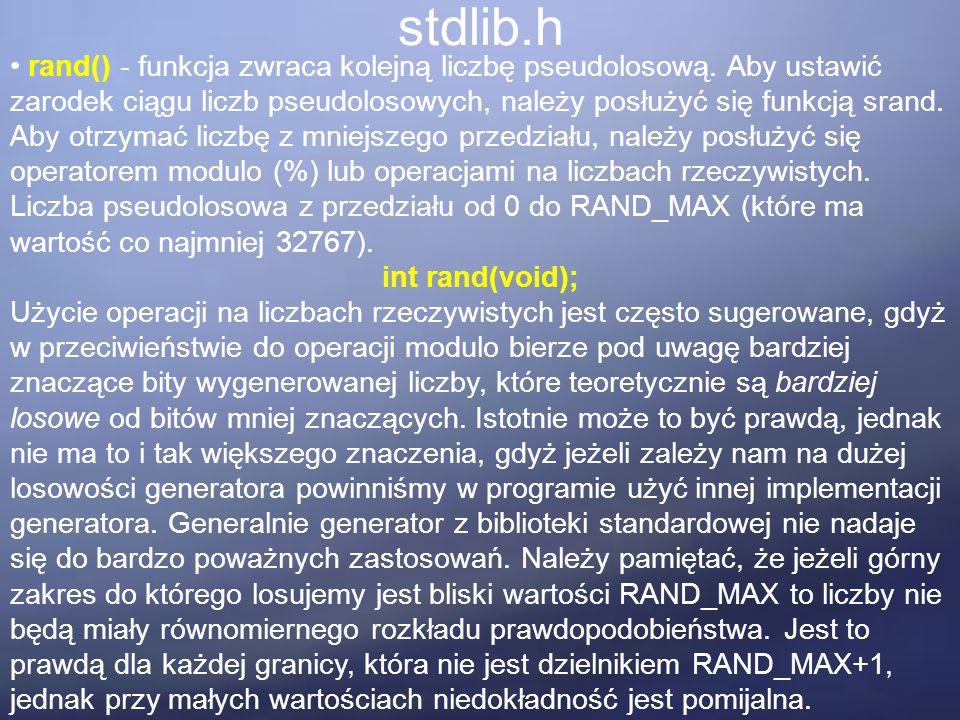 stdlib.h rand() - funkcja zwraca kolejną liczbę pseudolosową.