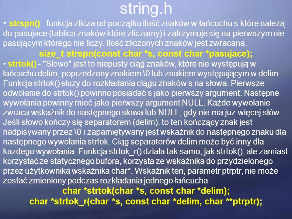 string.h strspn() - funkcja zlicza od początku ilość znaków w łańcuchu s które należą do pasujace (tablica znaków które zliczamy) i zatrzymuje się na pierwszym nie pasującym którego nie liczy.