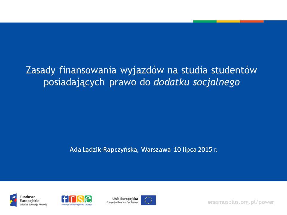 erasmusplus.org.pl/power Zasady finansowania wyjazdów na studia studentów posiadających prawo do dodatku socjalnego Ada Ladzik-Rapczyńska, Warszawa 10