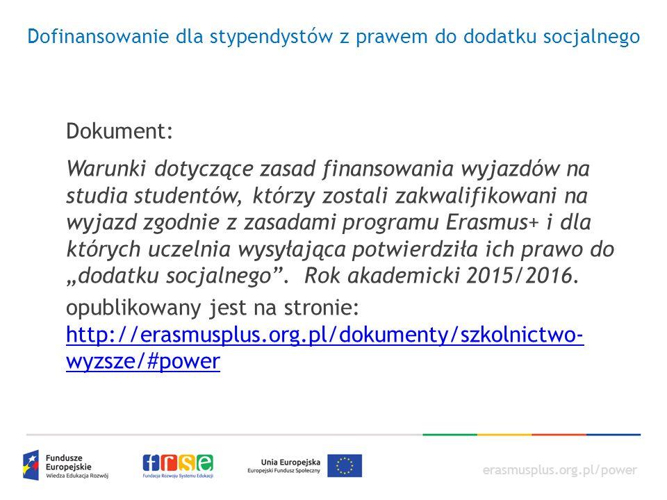 erasmusplus.org.pl/power Dofinansowanie dla stypendystów z prawem do dodatku socjalnego Dokument: Warunki dotyczące zasad finansowania wyjazdów na stu