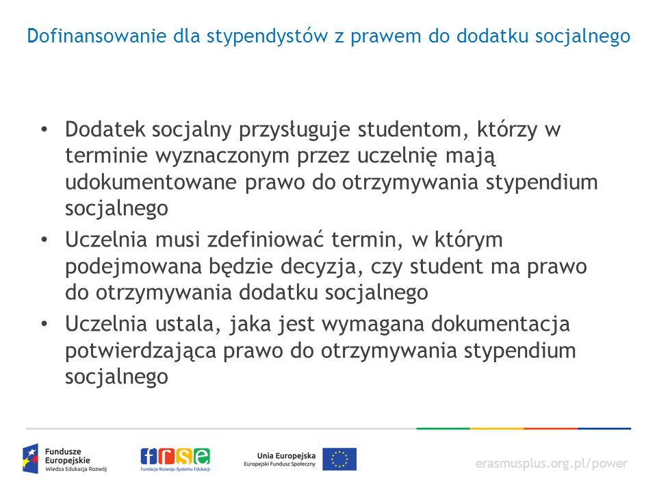 erasmusplus.org.pl/power Dofinansowanie dla stypendystów z prawem do dodatku socjalnego Dodatek socjalny przysługuje studentom, którzy w terminie wyzn