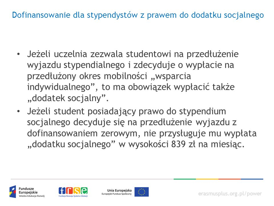 erasmusplus.org.pl/power Dofinansowanie dla stypendystów z prawem do dodatku socjalnego Jeżeli uczelnia zezwala studentowi na przedłużenie wyjazdu sty