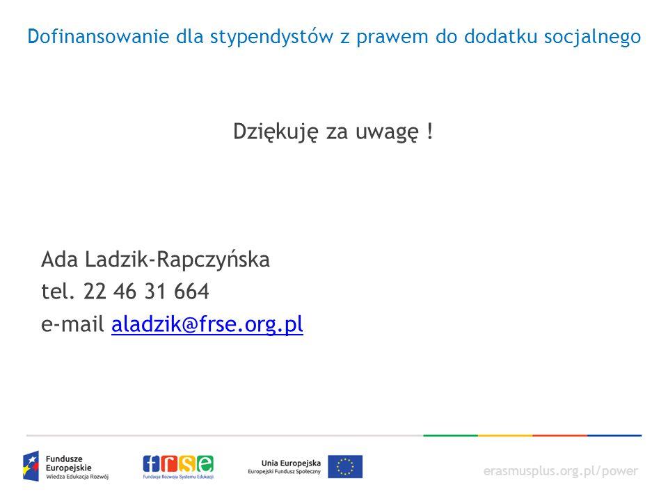 erasmusplus.org.pl/power Dofinansowanie dla stypendystów z prawem do dodatku socjalnego Dziękuję za uwagę ! Ada Ladzik-Rapczyńska tel. 22 46 31 664 e-