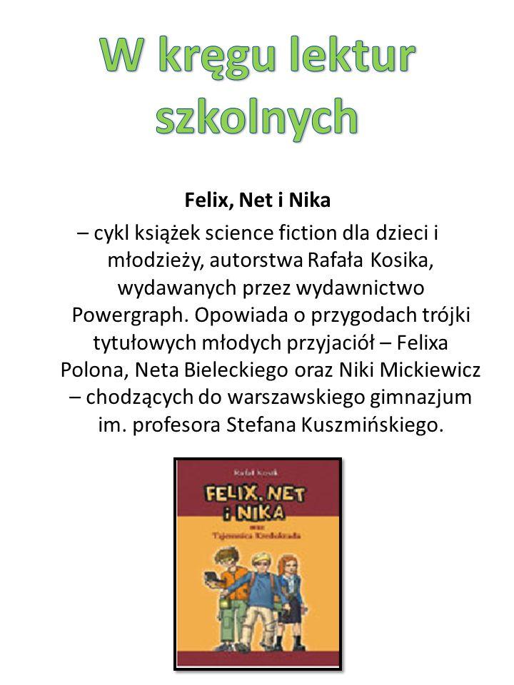 Felix, Net i Nika – cykl książek science fiction dla dzieci i młodzieży, autorstwa Rafała Kosika, wydawanych przez wydawnictwo Powergraph.