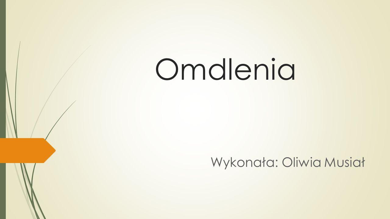 Omdlenia Wykonała: Oliwia Musiał