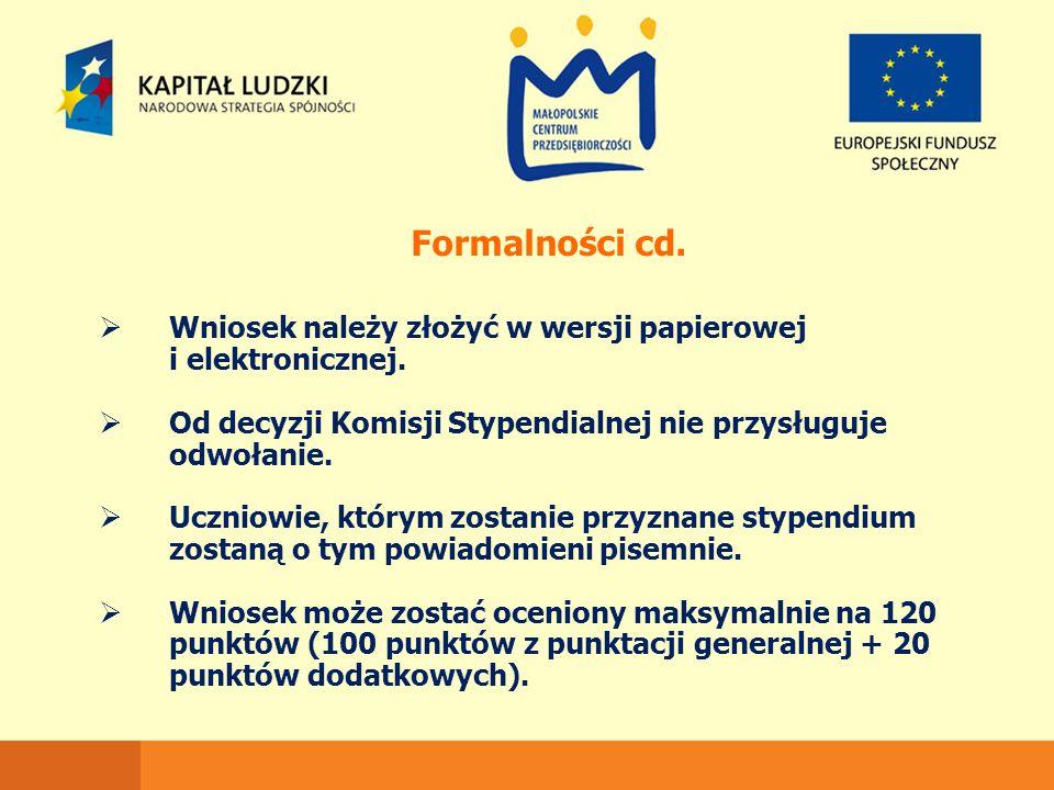 Formalności cd.  Wniosek należy złożyć w wersji papierowej i elektronicznej.  Od decyzji Komisji Stypendialnej nie przysługuje odwołanie.  Uczniowi