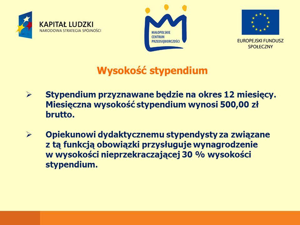 Wysokość stypendium  Stypendium przyznawane będzie na okres 12 miesięcy. Miesięczna wysokość stypendium wynosi 500,00 zł brutto.  Opiekunowi dydakty