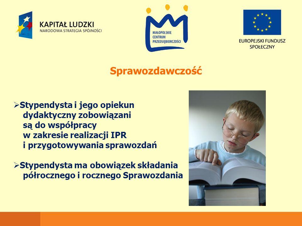 Sprawozdawczość  Stypendysta i jego opiekun dydaktyczny zobowiązani są do współpracy w zakresie realizacji IPR i przygotowywania sprawozdań  Stypend